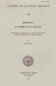 Paolo Garuti - Qohélet, l'ombre et le soleil - L'imaginaire civique du Livre de l'Ecclésiaste entre judaïsme, hellénisme et culture romaine.