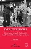 Gabor Eröss - L'art de l'Histoire - Construction sociale de l'authenticité et de la vraisemblance historiques au cinéma.