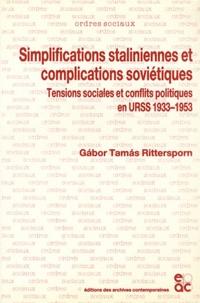 Gabor Tamas Rittersporn - Simplifications staliniennes et complications soviétiques - Tensions sociales et conflits politiques en URSS (1933-1953).