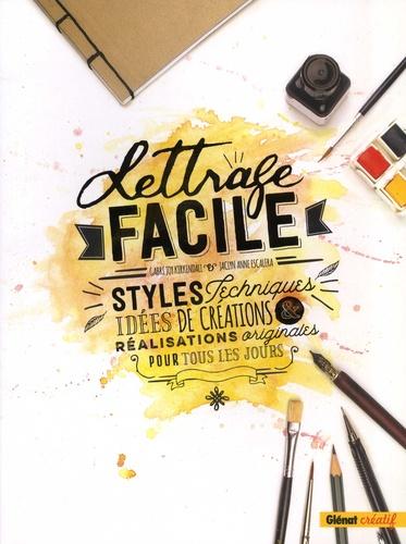Gabri Joy Kirkendall et Jaclyn Anne Escalera - Lettrage facile - Styles, techniques, idées de créations & réalisations originales pour tous les jours.