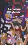 Gabriel-Aldo Bertozzi - Arcanes du désir - Roman.