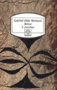 Gabriel-Aldo Bertozzi - Retour à Zanzibar.