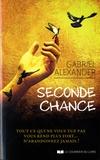 Gabriel Alexander - Seconde chance - Tout ce qui ne vous tue pas vous rend plus fort… n'abandonnez jamais !.