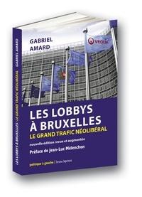 Gabriel Amard - Les lobbys à Bruxelles - Le grand trafic néolibéral.