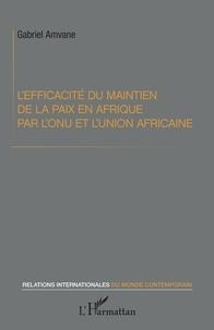 Gabriel Amvane - L'efficacité du maintien de la paix en Afrique par l'ONU et l'Union africaine.