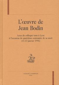 Gabriel-André Pérouse et Nicole Dockès-Lallement - L'oeuvre de Jean Bodin - Actes du colloque tenu à Lyon à l'occasion du quatrième centenaire de sa mort (11-13 janvier 1996).