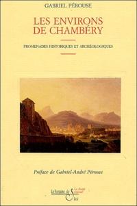Gabriel-André Pérouse - Les environs de Chambéry - Guide historique et achéologique.