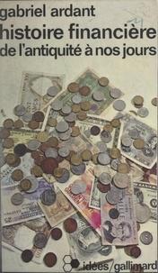 Gabriel Ardant - Histoire financière, de l'Antiquité à nos jours.
