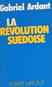 Gabriel Ardant et Jean-François Revel - La révolution suédoise.