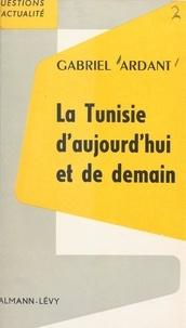 Gabriel Ardant - La Tunisie d'aujourd'hui et de demain - Une expérience de développement économique.