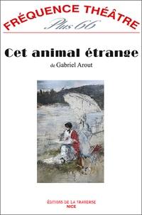 Gabriel Arout - Cet animal étrange.