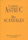 Gabriel Astruc - Mes Scandales.