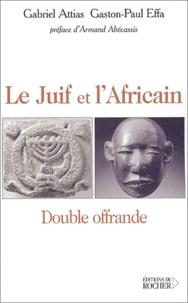 Gabriel Attias et Gaston-Paul Effa - Le Juif et l'Africain - Double offrande.