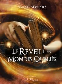 Gabriel Atwood - Le réveil des mondes oubliés.