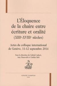 Gabriel Aubert et Amy Heneveld - L'éloquence de la chaire entre écriture et oralité (XIIIe-XVIIIe siècles) - Actes du colloque international de Genève, 11-12 septembre 2014.