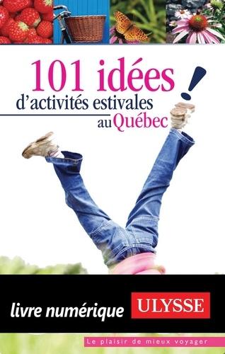 Gabriel Audet et Caroline Beliveau - 101 idées d'activités estivales au Québec.