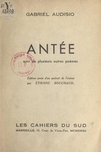 Gabriel Audisio et Étienne Bouchaud - Antée - Suivi de plusieurs autres poèmes.
