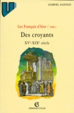 Gabriel Audisio - DES CROYANTS XVEME-XIXEME SIECLE. - Tome 2.