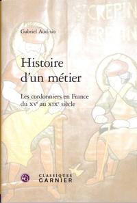 Gabriel Audisio - Histoire d'un métier - Les cordonniers en France du XVe au XIXe siècle.