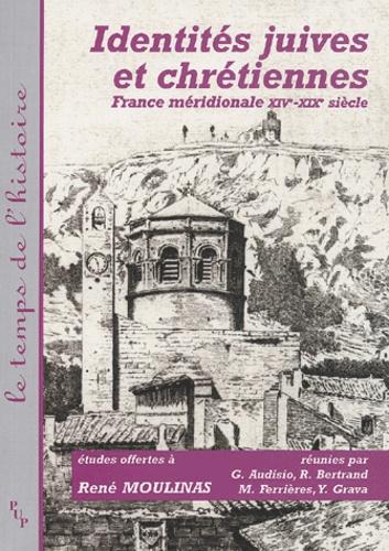 Gabriel Audisio et Régis Bertrand - Identités juives et chrétiennes France méridionale XIVème-XIXème siècles - Etudes offertes à René Moulinas.