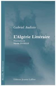 Gabriel Audisio - L'Algérie littéraire.
