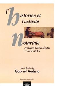 Gabriel Audisio - L'historien et l'activité notariale - Provence, Vénétie, Egypte XVe-XVIIIe siècles.