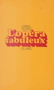 Gabriel Audisio et Jules Roy - L'opéra fabuleux.