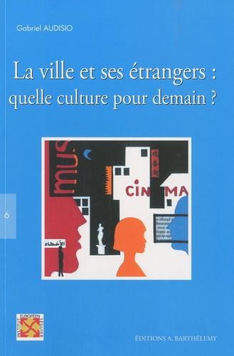 Gabriel Audisio - La ville et ses étrangers : quelle culture pour demain ? - Actes de la rencontre intenationale Nîmes, 27-29 novembre 2008. 1 DVD