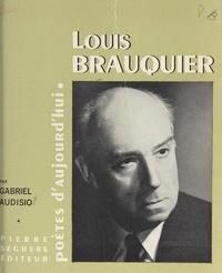 Gabriel Audisio et Étienne Bouchaud - Louis Brauquier - Choix de textes inédits, bibliographie, fac-similés, illustrations.