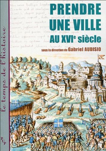Gabriel Audisio - Prendre une ville au XVIe siècle.