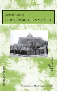 Gabriel Audisio - Trois hommes et un minaret.