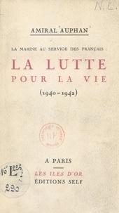 Gabriel Auphan - La Marine au service des Français : la lutte pour la vie - 1940-1942.