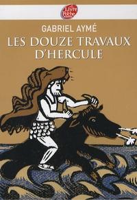 Gabriel Aymé - Les douze travaux d'Hercule - Récits des temps mythologiques.