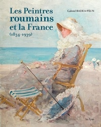 Gabriel Badea-Päun - Les peintres roumains et la France (1834-1939).
