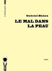 Gabriel Bañez - Le mal dans la peau.