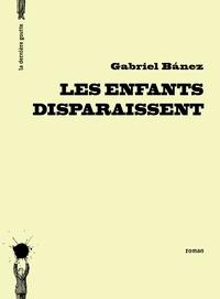 Gabriel Bañez - Les enfants disparaissent.