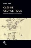 Gabriel Banon - Clés de géopolitique - Comprendre et anticiper le jeu des pouvoirs.