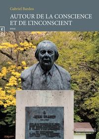 Gabriel Bardos - Autour de la conscience et de l'inconscient.