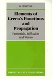 Gabriel Barton - Elements of Green's Functions and Propagation: Potentials, Diffusion and Waves.