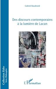 Gabriel Baudrand - Des discours contemporains à la lumière de Lacan.