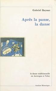 Gabriel Bayssat - Après la panse, la danse : la danse traditionnelle en Auvergne et Velay - Analyse historique.