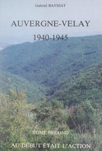 Gabriel Bayssat et R. Blavoux - Auvergne-Velay, 1940-1945 (2). Au début était l'action.
