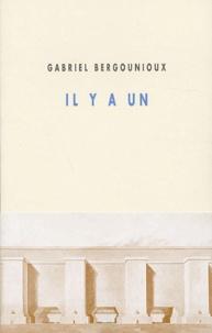 Gabriel Bergounioux - Il y a un.