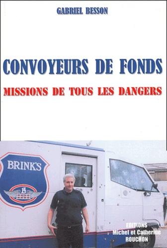 Gabriel Besson - Convoyeurs de fonds - Missions de tous les dangers.