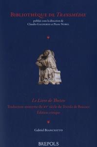 Gabriel Bianciotto - Le Livre de Thezeo - Traduction anonyme du XVe siècle du Teseida de Boccace.