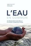 Gabriel Blouin-Genest et Frédéric Julien - Eau en commun - De ressource naturelle à chose cosmopolitique.