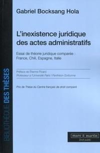 Gabriel Bocksang Hola - L'inexistence juridique des actes administratifs - Essai de théorie juridique comparée : France, Chili, Espagne, Italie.