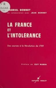 Gabriel Bonnet et Jean Bonnet - La France et l'intolérance (1) : Des sources à la Révolution de 1789.
