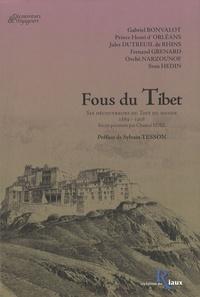 Gabriel Bonvalot et Henri d' Orléans - Fous du Tibet - Six découvreurs du Toit du monde 1889-1908.