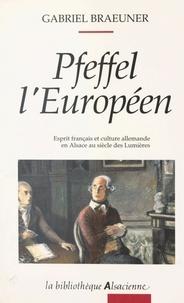 Gabriel Braeuner - Pfeffel l'Européen : esprit français et culture allemande en Alsace au XVIIIe siècle.